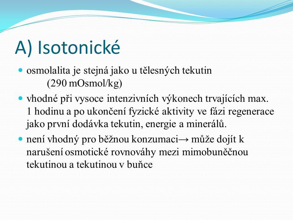 A) Isotonické  osmolalita je stejná jako u tělesných tekutin (290 mOsmol/kg)  vhodné při vysoce intenzivních výkonech trvajících max. 1 hodinu a po