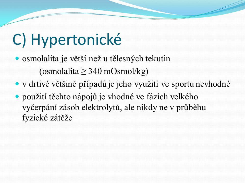 C) Hypertonické  osmolalita je větší než u tělesných tekutin (osmolalita ≥ 340 mOsmol/kg)  v drtivé většině případů je jeho využití ve sportu nevhodné  použití těchto nápojů je vhodné ve fázích velkého vyčerpání zásob elektrolytů, ale nikdy ne v průběhu fyzické zátěže