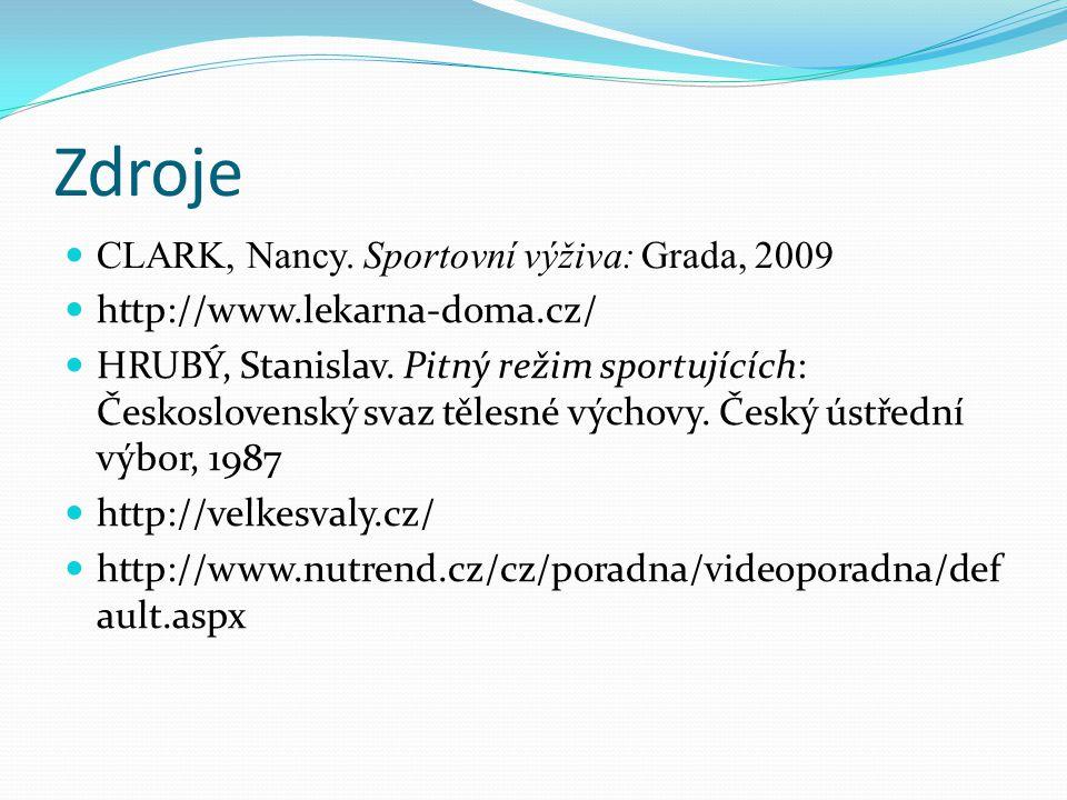Zdroje  CLARK, Nancy. Sportovní výživa: Grada, 2009  http://www.lekarna-doma.cz/  HRUBÝ, Stanislav. Pitný režim sportujících: Československý svaz t