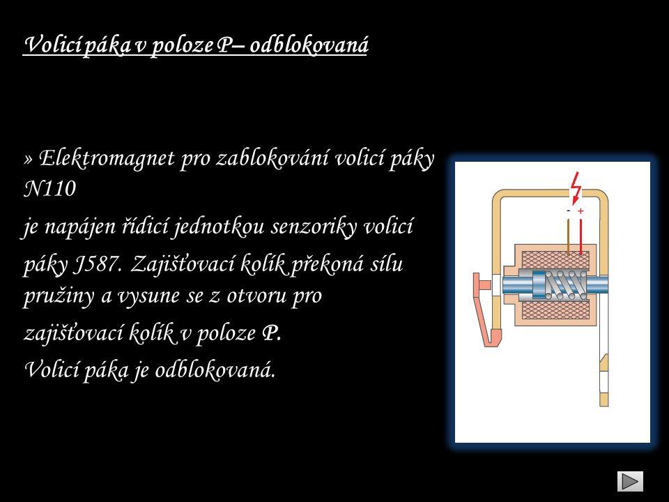 Volicí páka v poloze P– odblokovaná » Elektromagnet pro zablokování volicí páky N110 je napájen řídicí jednotkou senzoriky volicí páky J587. Zajišťova