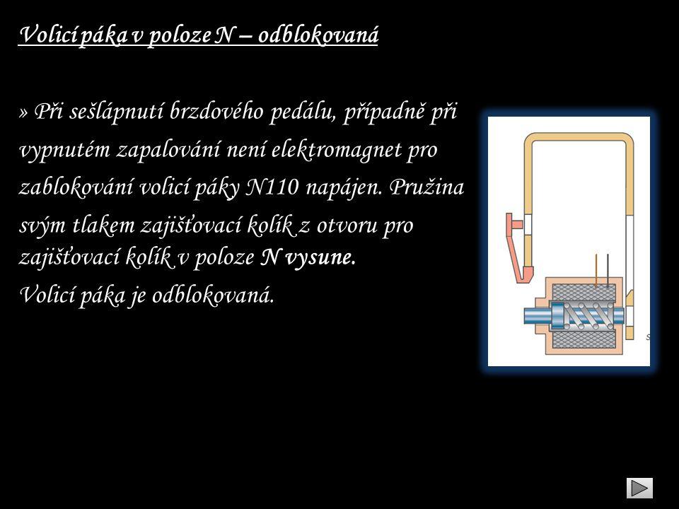 Volicí páka v poloze N – odblokovaná » Při sešlápnutí brzdového pedálu, případně při vypnutém zapalování není elektromagnet pro zablokování volicí pák