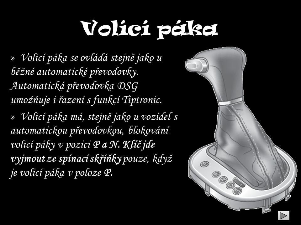 Volící páka » Volicí páka se ovládá stejně jako u běžné automatické převodovky. Automatická převodovka DSG umožňuje i řazení s funkcí Tiptronic. » Vol