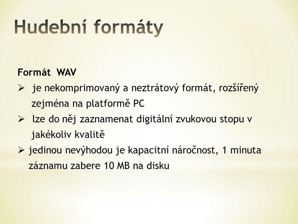 Formát WAV  je nekomprimovaný a neztrátový formát, rozšířený zejména na platformě PC  lze do něj zaznamenat digitální zvukovou stopu v jakékoliv kva
