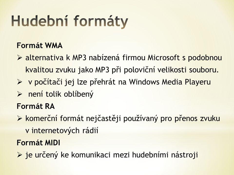 Formát WMA  alternativa k MP3 nabízená firmou Microsoft s podobnou kvalitou zvuku jako MP3 při poloviční velikosti souboru.  v počítači jej lze přeh