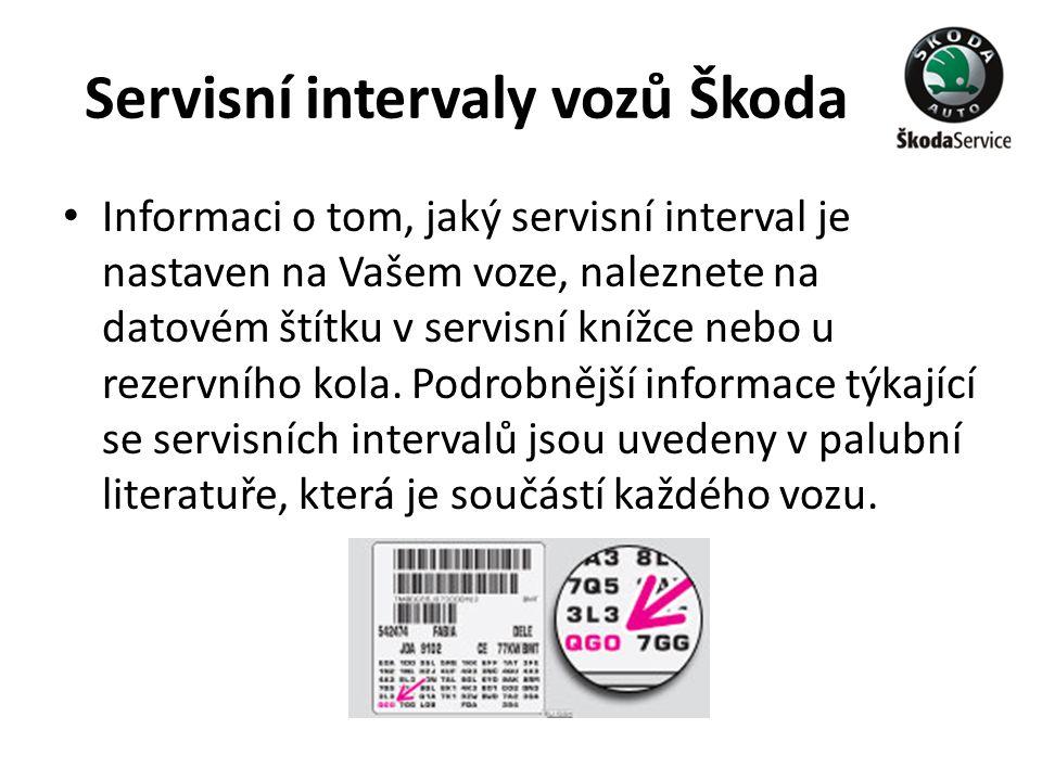 Servisní intervaly vozů Škoda • Informaci o tom, jaký servisní interval je nastaven na Vašem voze, naleznete na datovém štítku v servisní knížce nebo