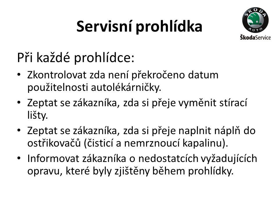 Servisní prohlídka Při každé prohlídce: • Zkontrolovat zda není překročeno datum použitelnosti autolékárničky. • Zeptat se zákazníka, zda si přeje vym