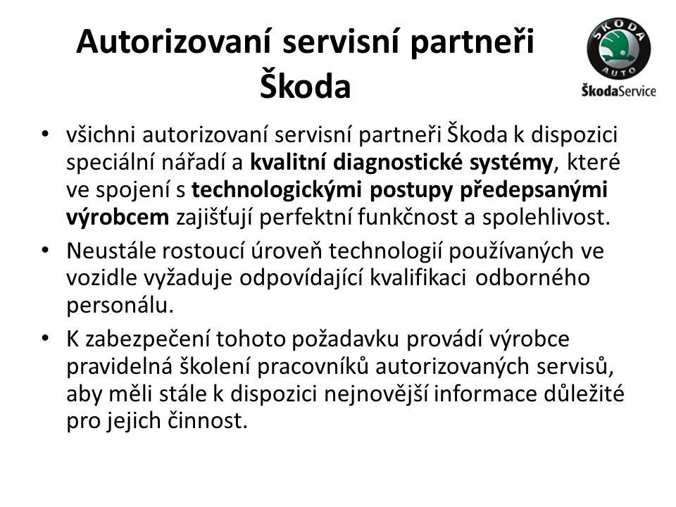 Autorizovaní servisní partneři Škoda • všichni autorizovaní servisní partneři Škoda k dispozici speciální nářadí a kvalitní diagnostické systémy, kter