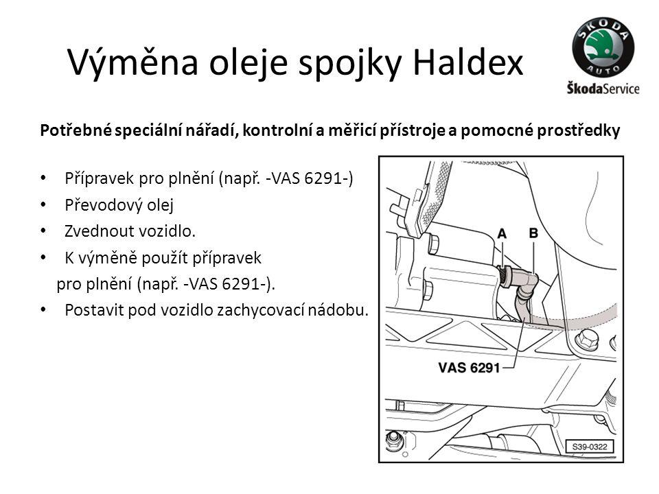 Výměna oleje spojky Haldex Potřebné speciální nářadí, kontrolní a měřicí přístroje a pomocné prostředky • Přípravek pro plnění (např. -VAS 6291-) • Př