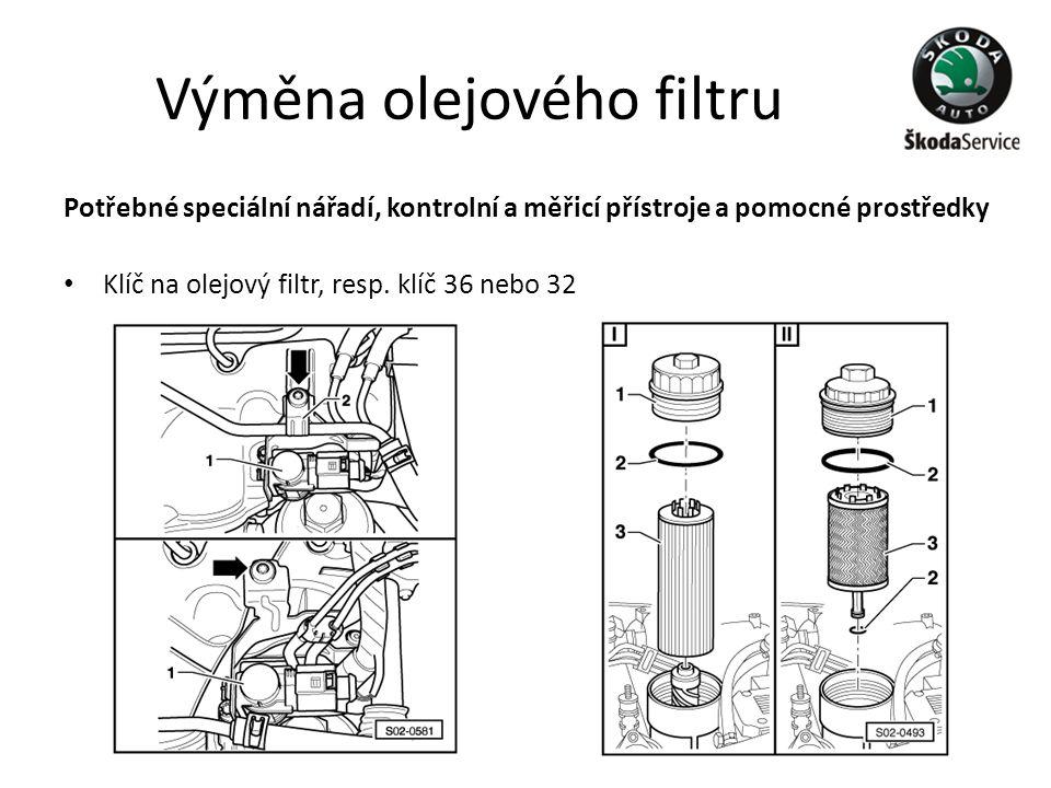 Výměna olejového filtru Potřebné speciální nářadí, kontrolní a měřicí přístroje a pomocné prostředky • Klíč na olejový filtr, resp. klíč 36 nebo 32