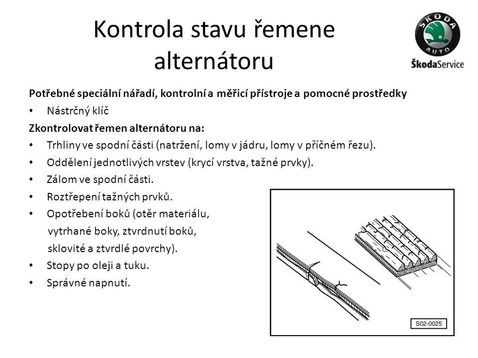 Kontrola stavu řemene alternátoru Potřebné speciální nářadí, kontrolní a měřicí přístroje a pomocné prostředky • Nástrčný klíč Zkontrolovat řemen alte