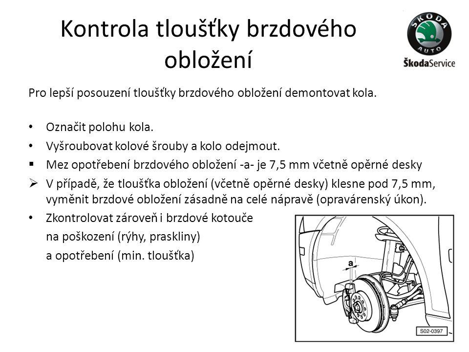 Kontrola tloušťky brzdového obložení Pro lepší posouzení tloušťky brzdového obložení demontovat kola. • Označit polohu kola. • Vyšroubovat kolové šrou