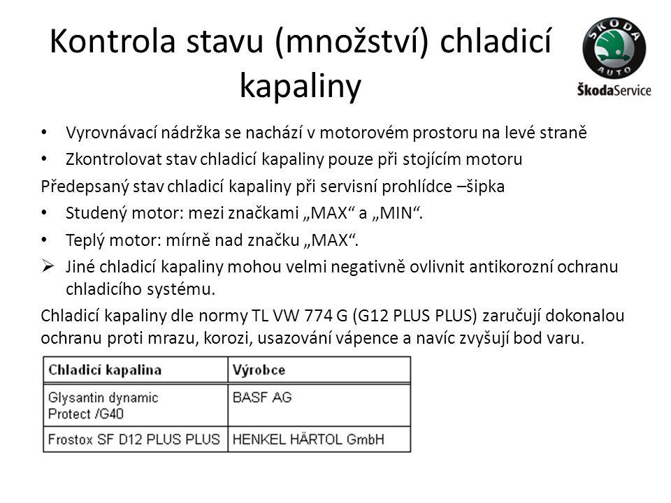 Kontrola stavu (množství) chladicí kapaliny • Vyrovnávací nádržka se nachází v motorovém prostoru na levé straně • Zkontrolovat stav chladicí kapaliny