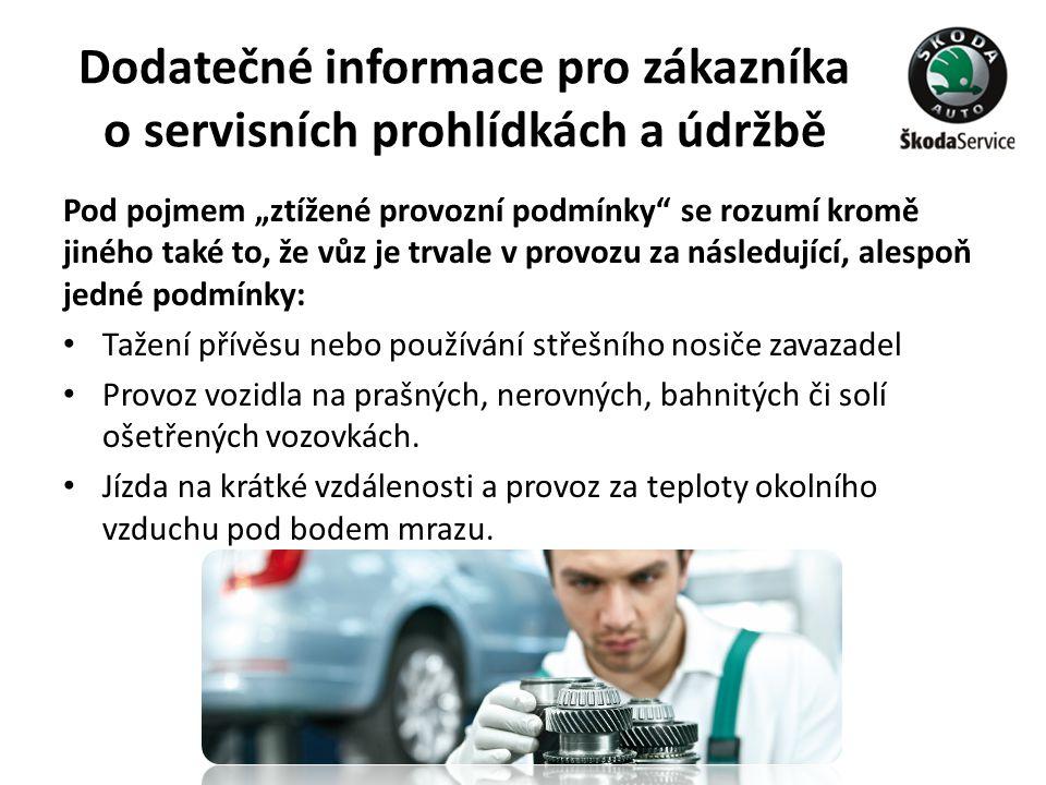 """Dodatečné informace pro zákazníka o servisních prohlídkách a údržbě Pod pojmem """"ztížené provozní podmínky"""" se rozumí kromě jiného také to, že vůz je t"""