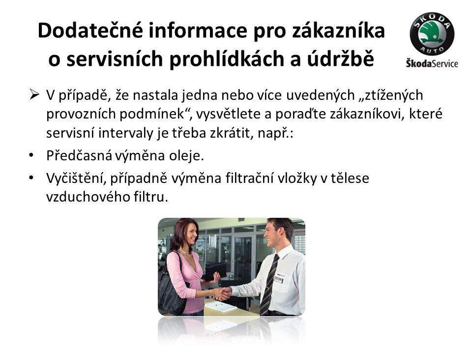 """Dodatečné informace pro zákazníka o servisních prohlídkách a údržbě  V případě, že nastala jedna nebo více uvedených """"ztížených provozních podmínek"""","""
