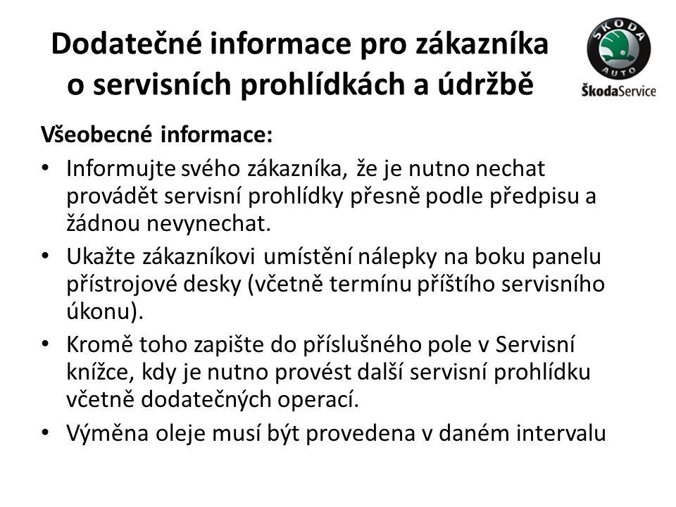 Dodatečné informace pro zákazníka o servisních prohlídkách a údržbě Všeobecné informace: • Informujte svého zákazníka, že je nutno nechat provádět ser