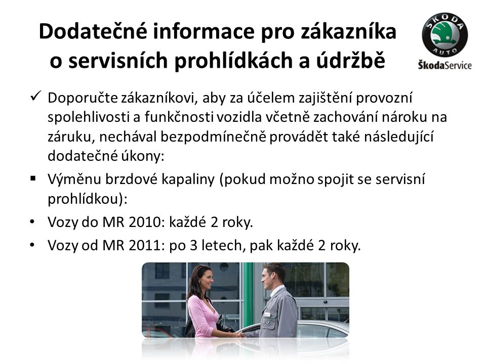 Dodatečné informace pro zákazníka o servisních prohlídkách a údržbě  Doporučte zákazníkovi, aby za účelem zajištění provozní spolehlivosti a funkčnos