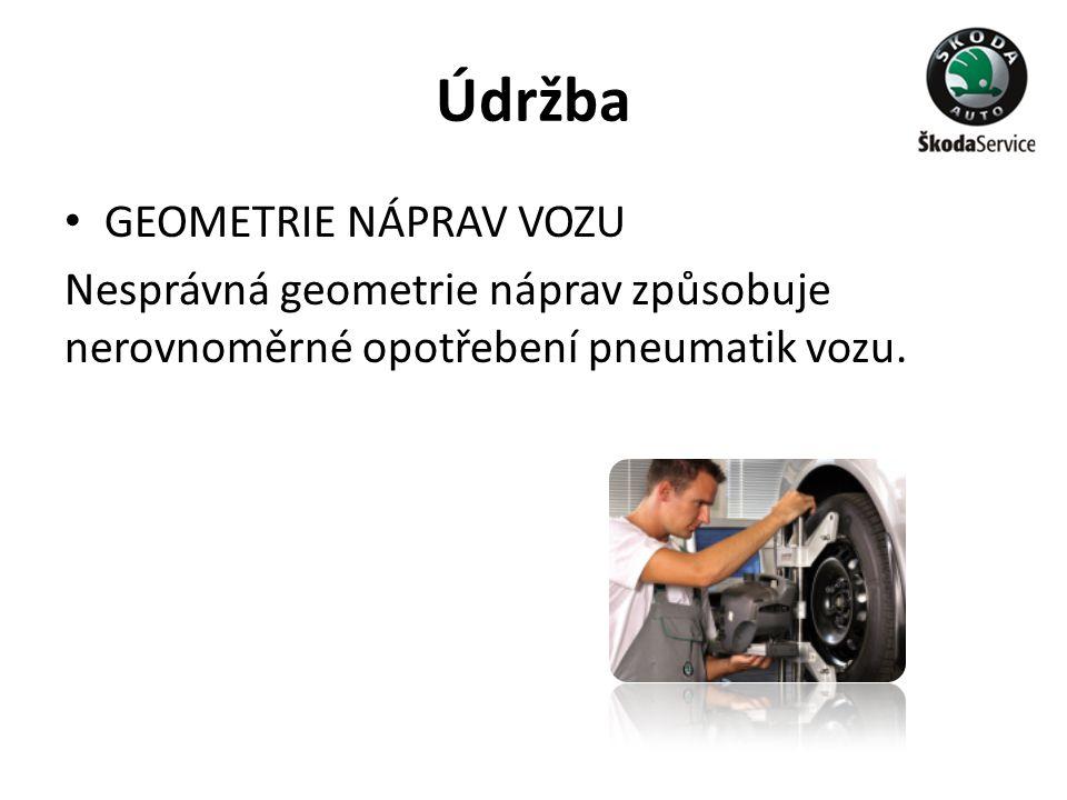 Údržba • GEOMETRIE NÁPRAV VOZU Nesprávná geometrie náprav způsobuje nerovnoměrné opotřebení pneumatik vozu.