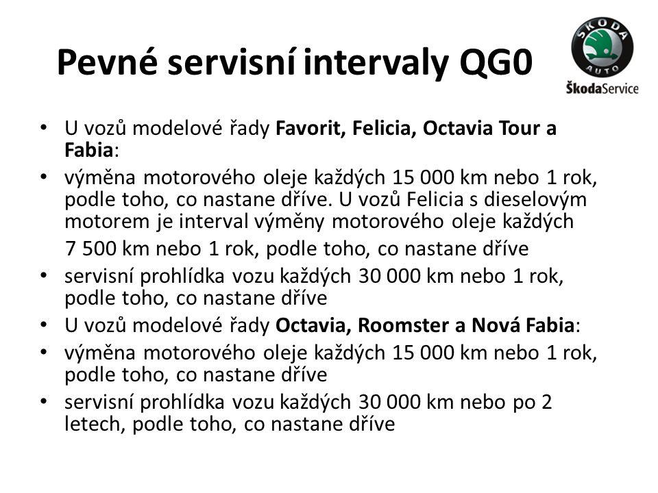 Pevné servisní intervaly QG0 • U vozů modelové řady Favorit, Felicia, Octavia Tour a Fabia: • výměna motorového oleje každých 15 000 km nebo 1 rok, po