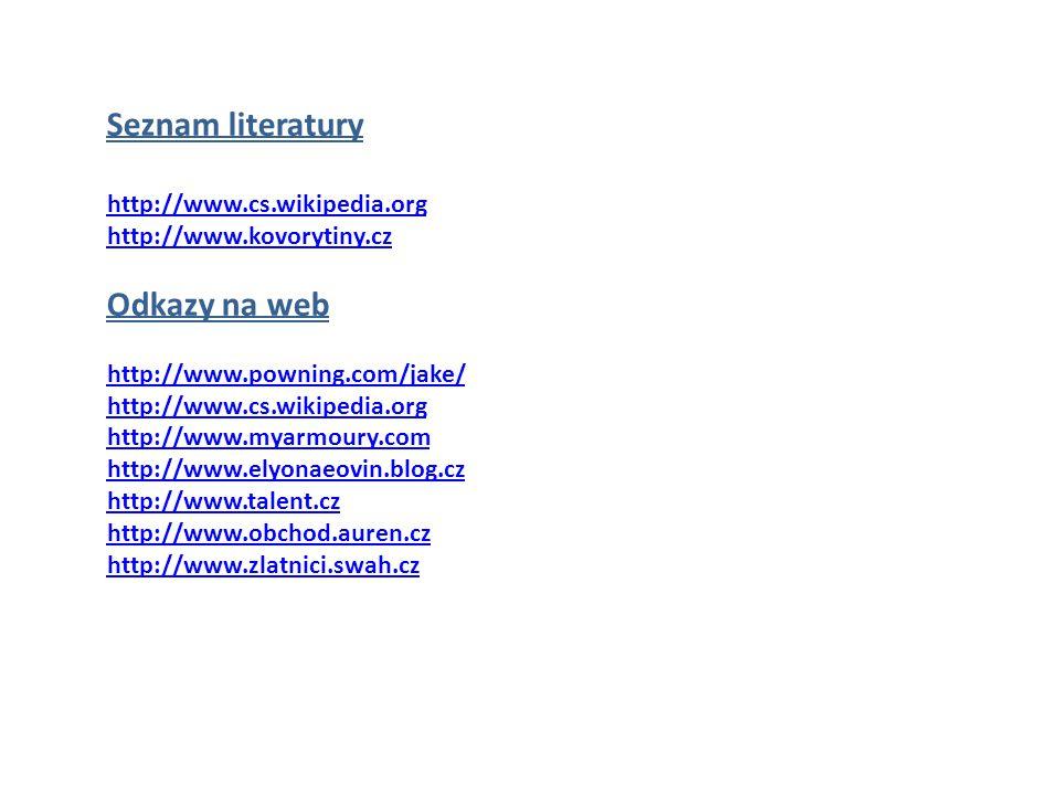 Seznam literatury http://www.cs.wikipedia.org http://www.kovorytiny.cz Odkazy na web http://www.powning.com/jake/ http://www.cs.wikipedia.org http://w