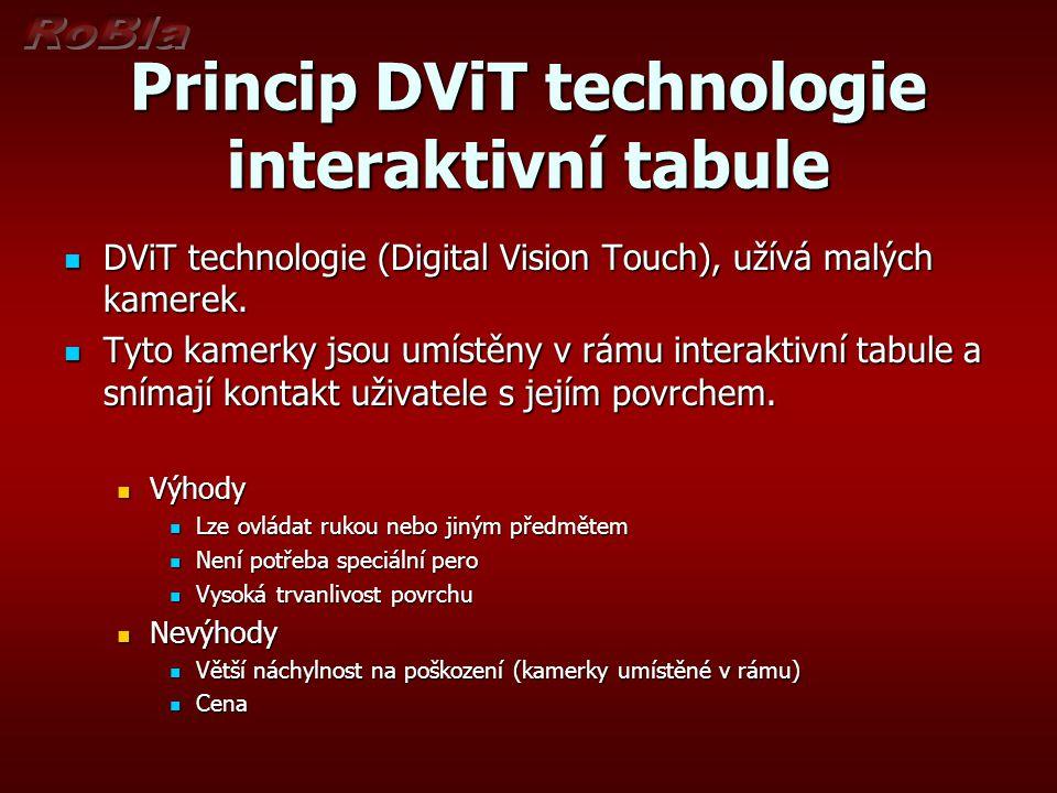 Princip DViT technologie interaktivní tabule  DViT technologie (Digital Vision Touch), užívá malých kamerek.  Tyto kamerky jsou umístěny v rámu inte