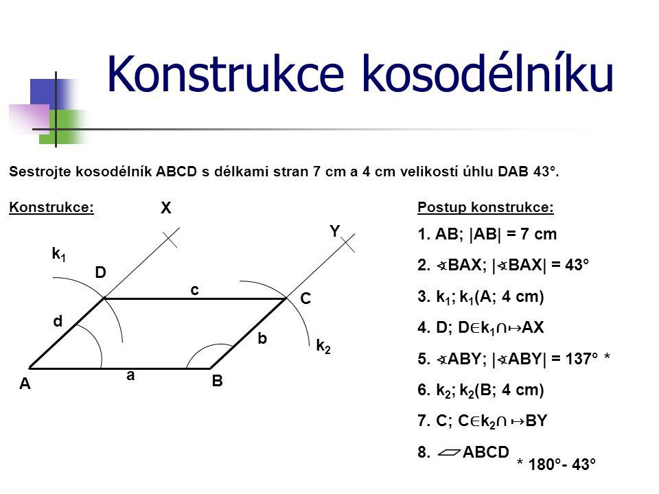 Konstrukce kosodélníku Postup konstrukce:Konstrukce: Sestrojte kosodélník ABCD s délkami stran 7 cm a 4 cm velikostí úhlu DAB 43°. 1. AB; |AB| = 7 cm