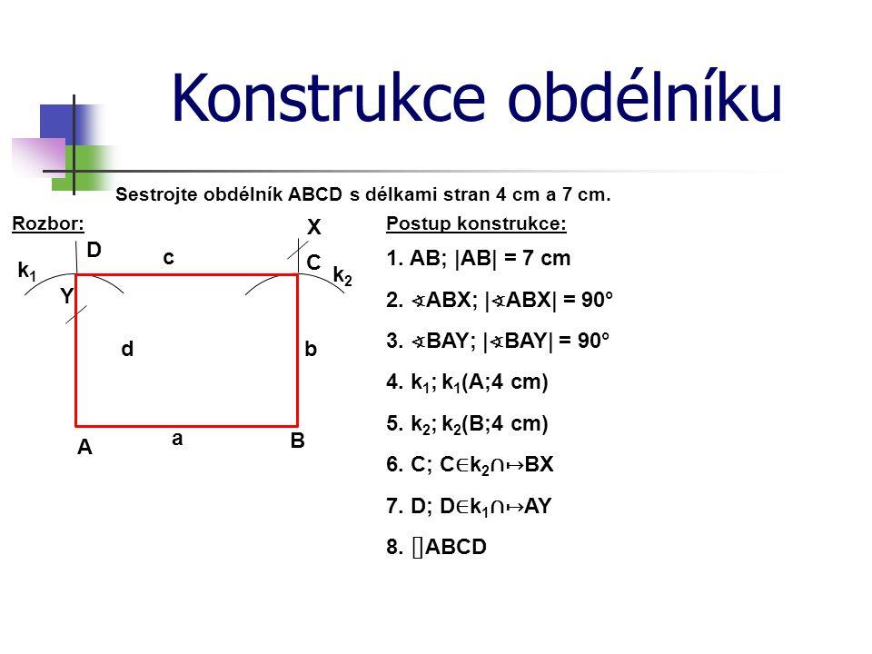 Konstrukce obdélníku Postup konstrukce:Rozbor: Sestrojte obdélník ABCD s délkami stran 4 cm a 7 cm. 1. AB; |AB| = 7 cm A B C D a b c d 2. ∢ ABX; | ∢ A