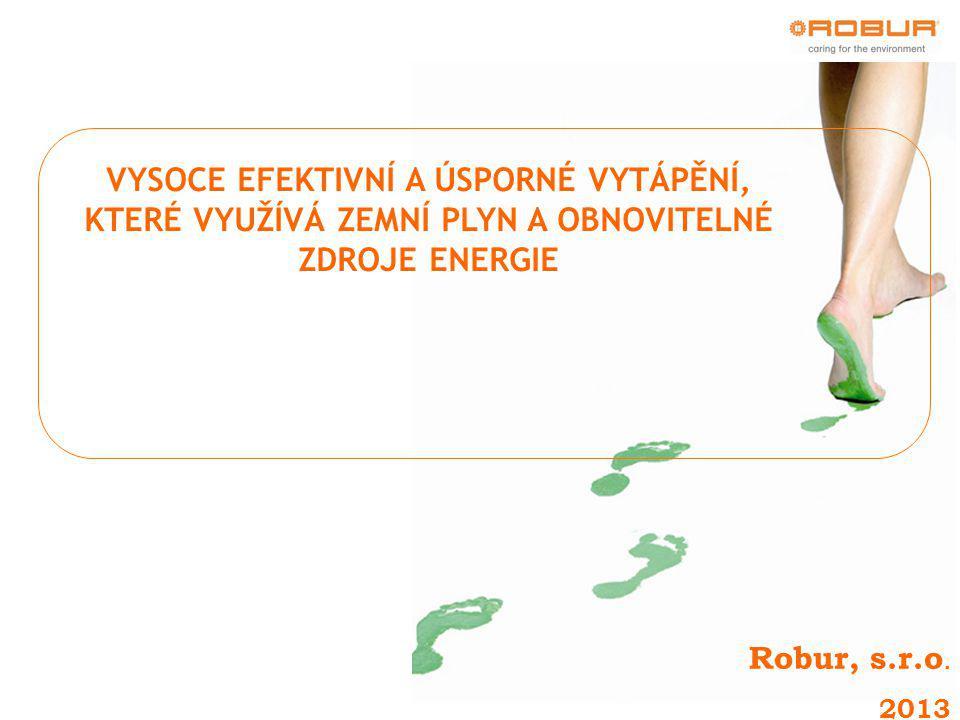 VYSOCE EFEKTIVNÍ A ÚSPORNÉ VYTÁPĚNÍ, KTERÉ VYUŽÍVÁ ZEMNÍ PLYN A OBNOVITELNÉ ZDROJE ENERGIE Robur, s.r.o.