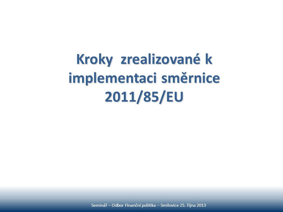 Kroky zrealizované k implementaci směrnice 2011/85/EU Seminář – Odbor Finanční politika – Smilovice 25. října 2013