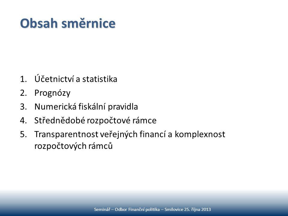 Obsah směrnice 1.Účetnictví a statistika 2.Prognózy 3.Numerická fiskální pravidla 4.Střednědobé rozpočtové rámce 5.Transparentnost veřejných financí a