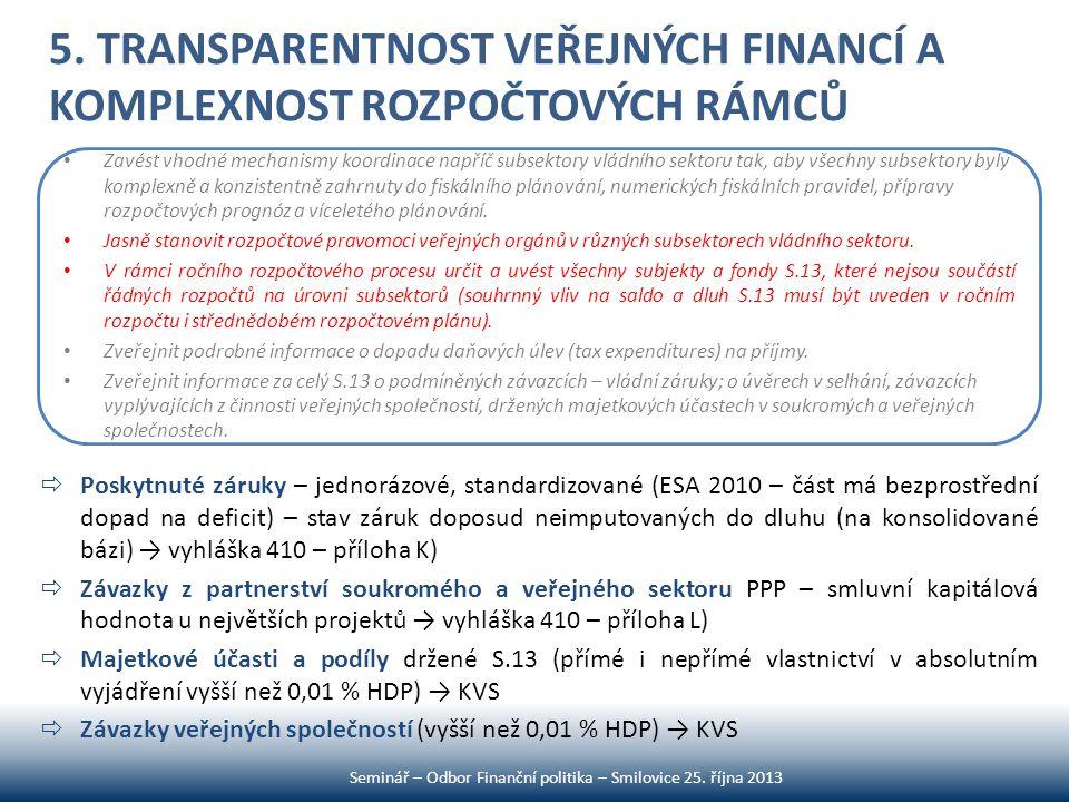 5. TRANSPARENTNOST VEŘEJNÝCH FINANCÍ A KOMPLEXNOST ROZPOČTOVÝCH RÁMCŮ Seminář – Odbor Finanční politika – Smilovice 25. října 2013 • Zavést vhodné mec