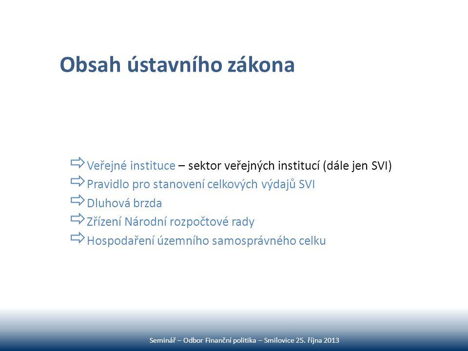 Obsah ústavního zákona  Veřejné instituce – sektor veřejných institucí (dále jen SVI)  Pravidlo pro stanovení celkových výdajů SVI  Dluhová brzda 