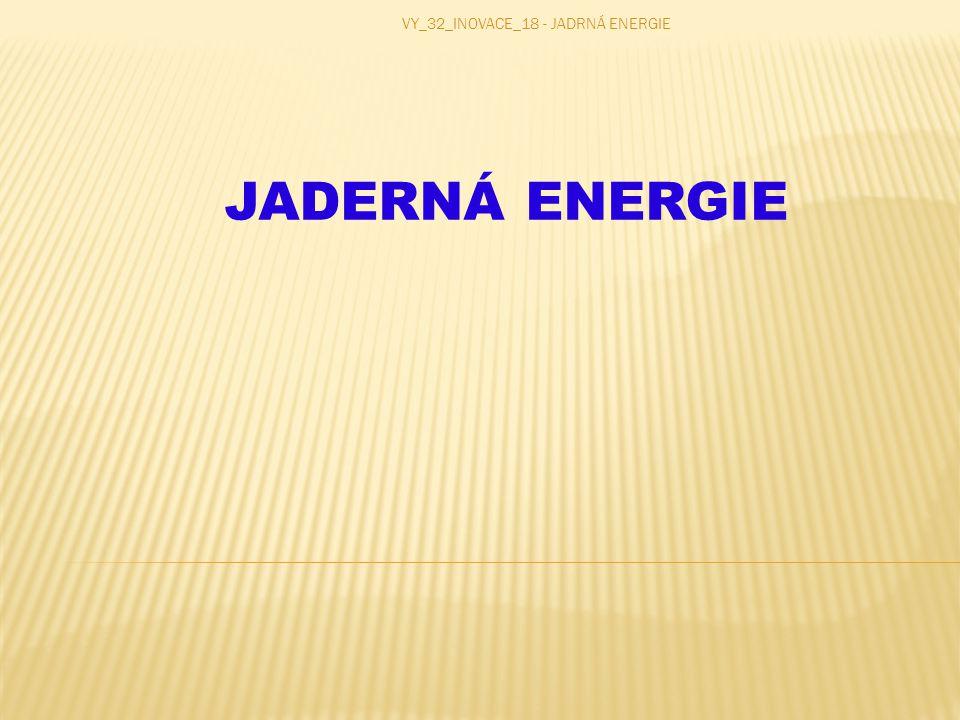 JADERNÁ ENERGIE VY_32_INOVACE_18 - JADRNÁ ENERGIE