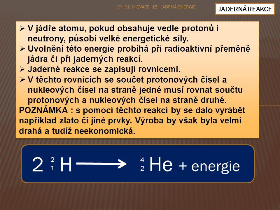 JADERNÁ REAKCE  V jádře atomu, pokud obsahuje vedle protonů i neutrony, působí velké energetické síly.