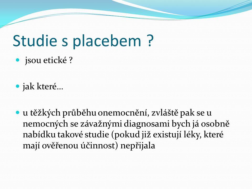 Studie s placebem ?  jsou etické ?  jak které…  u těžkých průběhu onemocnění, zvláště pak se u nemocných se závažnými diagnosami bych já osobně nab