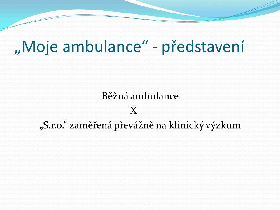 """""""Moje ambulance"""" - představení Běžná ambulance X """"S.r.o."""" zaměřená převážně na klinický výzkum"""