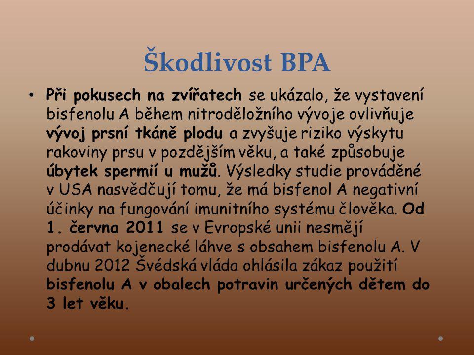 Škodlivost BPA • Při pokusech na zvířatech se ukázalo, že vystavení bisfenolu A během nitroděložního vývoje ovlivňuje vývoj prsní tkáně plodu a zvyšuje riziko výskytu rakoviny prsu v pozdějším věku, a také způsobuje úbytek spermií u mužů.