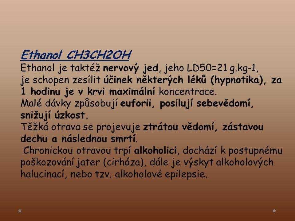 Ethanol CH3CH2OH Ethanol je taktéž nervový jed, jeho LD50=21 g.kg-1, je schopen zesílit účinek některých léků (hypnotika), za 1 hodinu je v krvi maximální koncentrace.