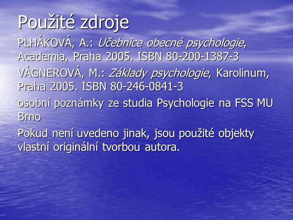Použité zdroje PLHÁKOVÁ, A.: Učebnice obecné psychologie, Academia, Praha 2005. ISBN 80-200-1387-3 VÁGNEROVÁ, M.: Základy psychologie, Karolinum, Prah