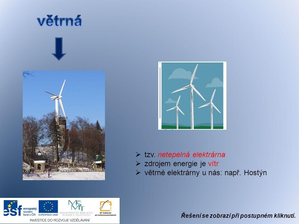  tzv.netepelná elektrárna  zdrojem energie je vítr  větrné elektrárny u nás: např.