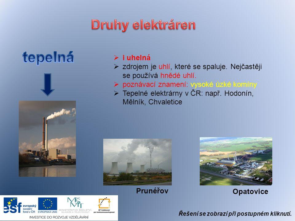  jako palivo se využívá přírodní uran  jaderné elektrárny u nás: Temelín, Dukovany TemelínDukovany Řešení se zobrazí při postupném kliknutí.