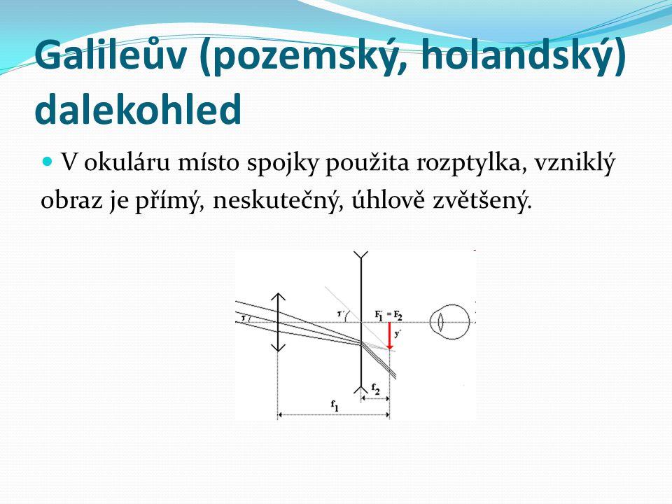 Galileův (pozemský, holandský) dalekohled  V okuláru místo spojky použita rozptylka, vzniklý obraz je přímý, neskutečný, úhlově zvětšený.