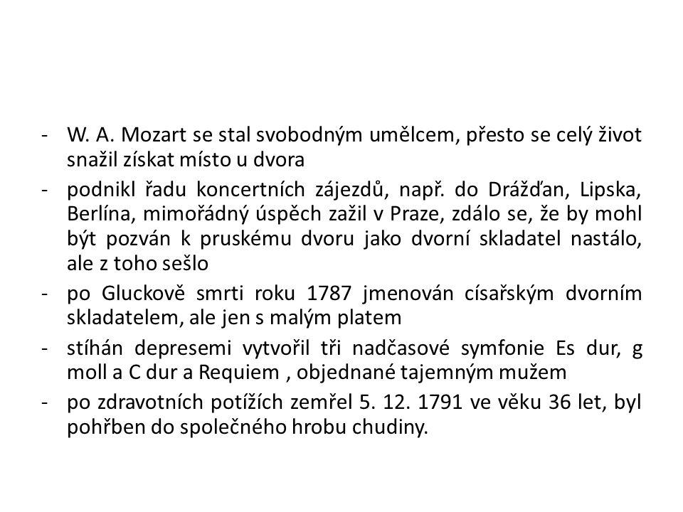 -W. A. Mozart se stal svobodným umělcem, přesto se celý život snažil získat místo u dvora -podnikl řadu koncertních zájezdů, např. do Drážďan, Lipska,