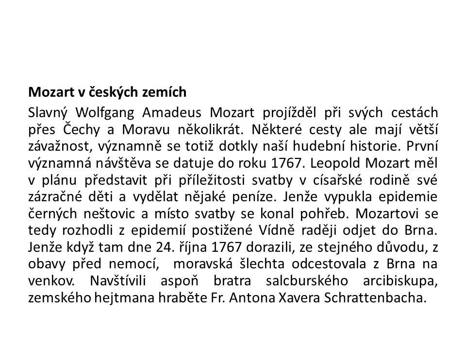 Mozart v českých zemích Slavný Wolfgang Amadeus Mozart projížděl při svých cestách přes Čechy a Moravu několikrát. Některé cesty ale mají větší závažn