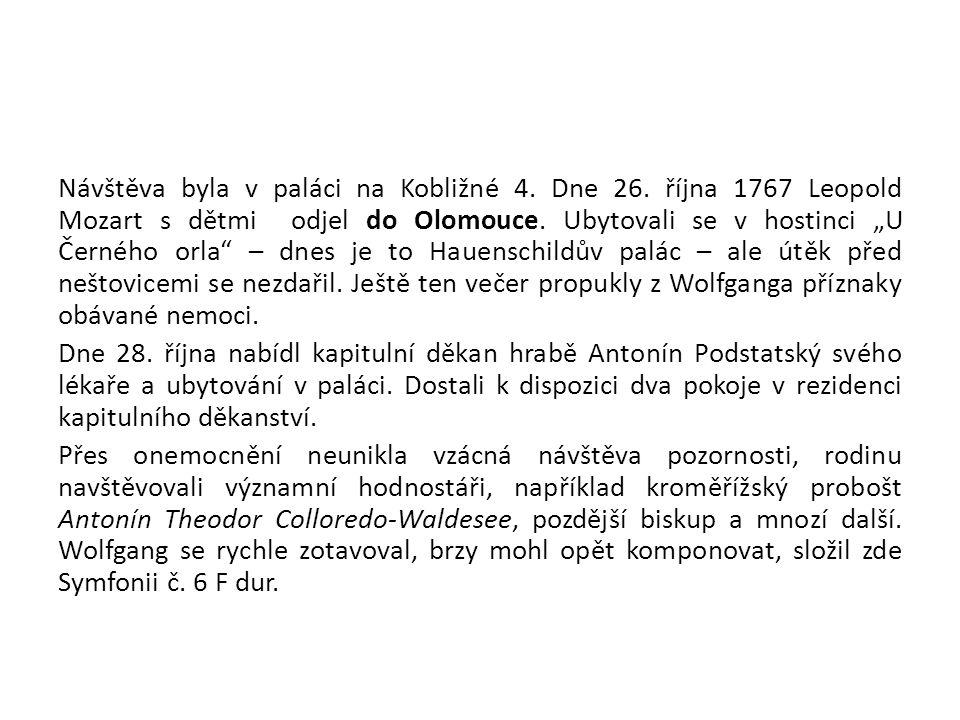 """Návštěva byla v paláci na Kobližné 4. Dne 26. října 1767 Leopold Mozart s dětmi odjel do Olomouce. Ubytovali se v hostinci """"U Černého orla"""" – dnes je"""