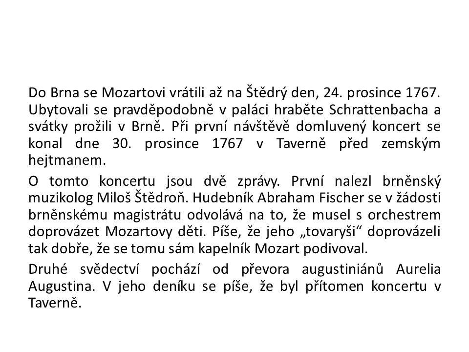 Do Brna se Mozartovi vrátili až na Štědrý den, 24. prosince 1767. Ubytovali se pravděpodobně v paláci hraběte Schrattenbacha a svátky prožili v Brně.