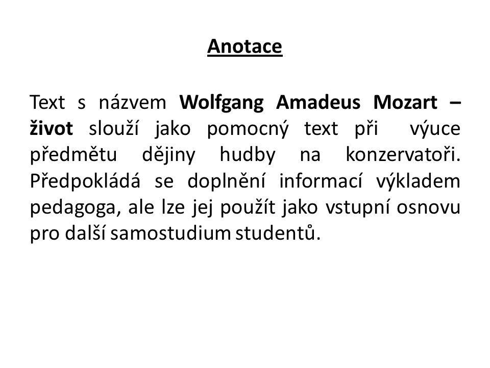 Anotace Text s názvem Wolfgang Amadeus Mozart – život slouží jako pomocný text při výuce předmětu dějiny hudby na konzervatoři. Předpokládá se doplněn