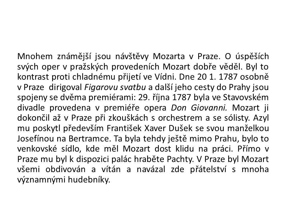 Mnohem známější jsou návštěvy Mozarta v Praze. O úspěších svých oper v pražských provedeních Mozart dobře věděl. Byl to kontrast proti chladnému přije