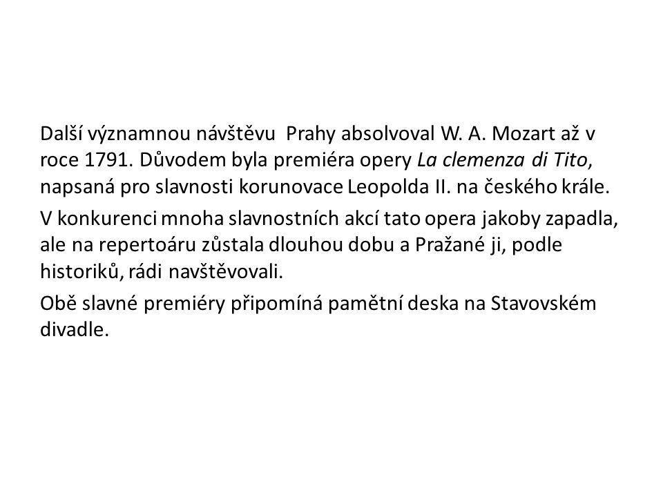 Další významnou návštěvu Prahy absolvoval W. A. Mozart až v roce 1791. Důvodem byla premiéra opery La clemenza di Tito, napsaná pro slavnosti korunova