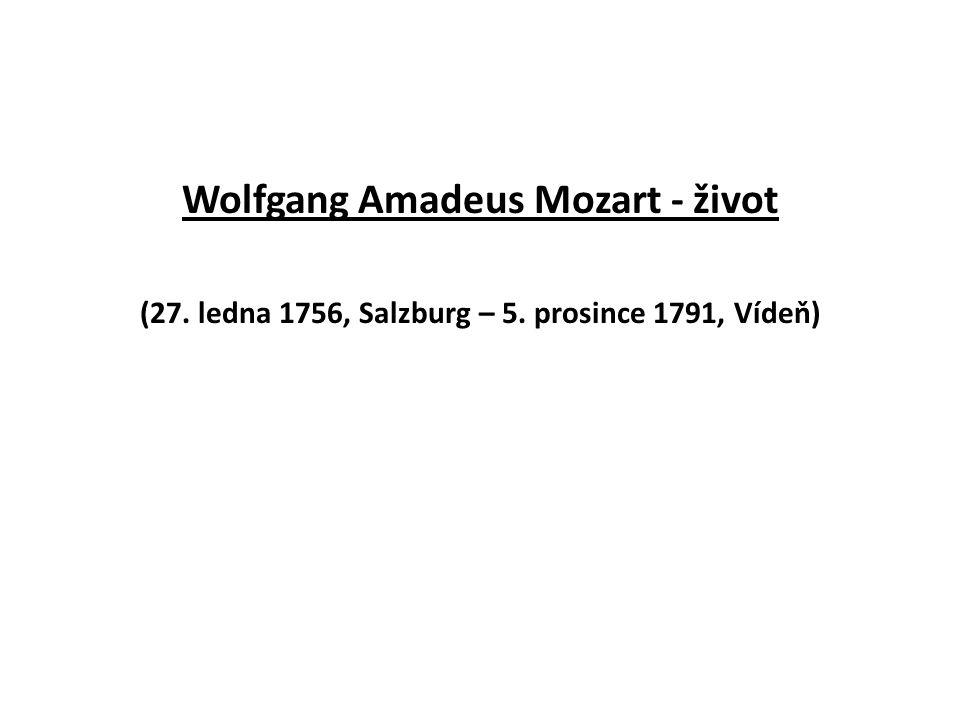 Wolfgang Amadeus Mozart - život (27. ledna 1756, Salzburg – 5. prosince 1791, Vídeň)