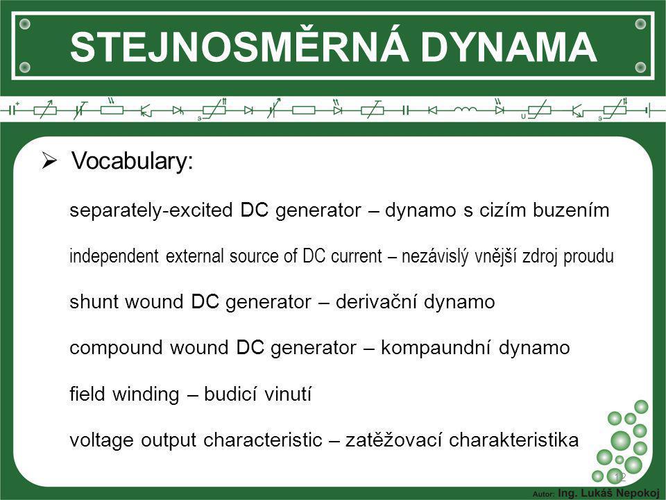  Vocabulary: separately-excited DC generator – dynamo s cizím buzením independent external source of DC current – nezávislý vnější zdroj proudu shunt